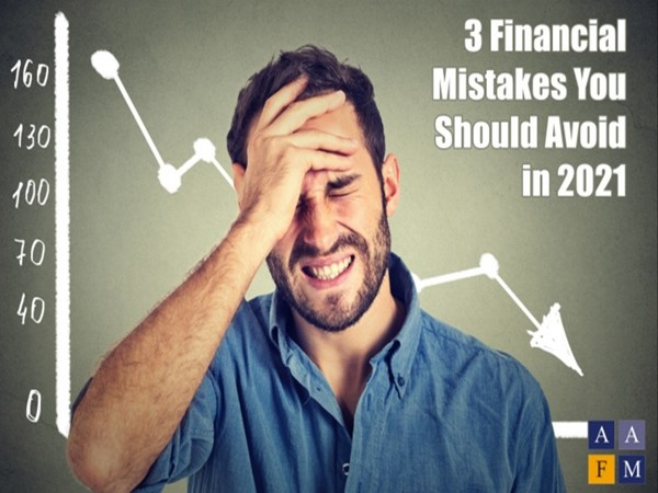 3 Financial Mistakes You Should Avoid in 2021