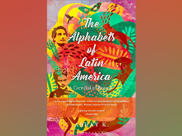 Abhay K's latest release, The Alphabets of Latin America: A Carnival of Poems.