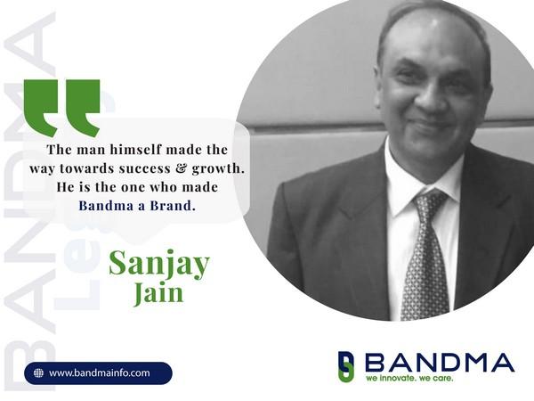 Sanjay Jain, the Chief Managing Director of Bandma